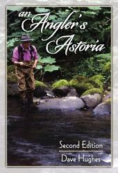 An Angler's Astoria: Edition 2