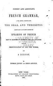 Pinney and Arnoult's French Grammar, a New Method, Combining Both the Oral and Theoretic: With the Pronunciation of All the Words, and a Lexicon