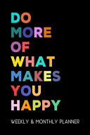 Do More of What Makes You Happy Journal 2020 Weekly & Monthly Planner 1, 2020 to Dec 31, 2020 with 122 Pages 6 X 9 Do What Makes You Happy Quotes Calendar 2020 Quotes Planner 2020 Happy Planner 2020-2021
