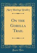 On the Gorilla Trail  Classic Reprint  PDF