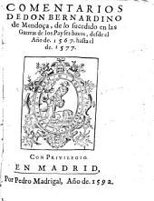 Comentarios de Don Bernardino de Mendoça de lo sucedido en las Guerras de los Payses baxos, desde el año de 1567 hasta el de 1577
