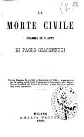 La morte civile dramma in 5 atti di Paolo Giacometti
