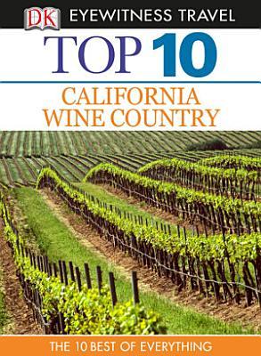 DK Eyewitness Top 10 Travel Guide  California Wine Country PDF