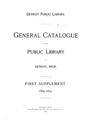 General Catalogue of the Books Except Fiction  French  and German  in the Public Library of Detroit  Mich
