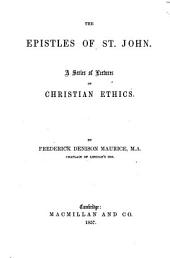 The Epistles of St. John. A Series of Lectures on Christian Ethics