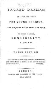 Sacred Dramas: chiefly intended for young persons; the subjects taken from the Bible. To which is added, Sensibility, a poem