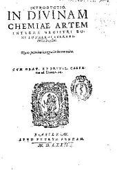 Introductio in diuinam chemiam artem integra magistri Boni...