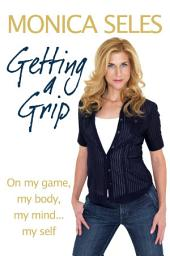 Getting a Grip: On My Game, My Body, My Mind... My Self