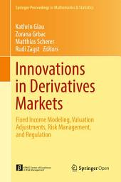 Innovations in Derivatives Markets: Fixed Income Modeling, Valuation Adjustments, Risk Management, and Regulation