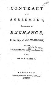 Contract of Agreement for Building an Exchange, in the City of Edinburgh, Between the Magistrates and Town Council, and the Tradesmen