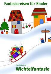 Wichtelfantasie - Pssst! Weihnachtswichtel ...: Vier Fantasiereisen für Klein und Groß