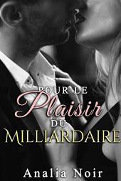 Pour le plaisir du Milliardaire: (Nouvelle New Romance)