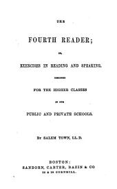 The Fourth Reader, Or, Exercises in Reading and Speaking: Designed for the Higher Classes in Our Public and Private Schools