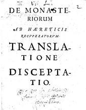 De monasteriorum ab haereticis recuperatorum translatione disceptatio