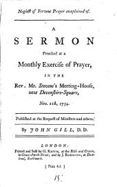 Neglect of Fervent Prayer Complained of: A Sermon Preached at a Monthly Exercise of Prayer, in the Rev. Mr. Stevens's Meeting-house, Near Devonshire-Square, Nov. 21st, 1754. ... By John Gill, Volume 15
