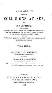 A Treatise on the Law of Collisions at Sea: With an Appendix Containing the International Regulations for Preventing Collisions at Sea, and Local Rules for the Same Purpose in Force in the Thames, Mersey, and Elsewhere : Also the Regulations Approved at the Washington International Maritime Conference