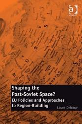 Shaping The Post Soviet Space  Book PDF