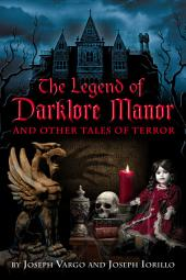 The Legend of Darklore Manor and Other Tales of Terror