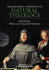 The Blackwell Companion to Natural Theology