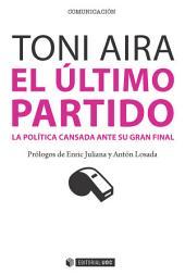 El último partido: La política cansada ante su gran final