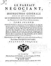Le parfait negociant, ou Instruction genérale pour ce qui regarde le commerce des marchandises de France, et des pays etrangers [...]: Volume2