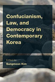 Confucianism  Law  and Democracy in Contemporary Korea PDF
