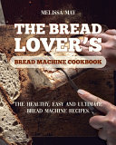 The Bread Lover s Bread Machine Cookbook PDF