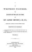 A Western Pioneer  Or  Incidents of the Life and Times of Rev  Alfred Brunson     Embracing a Period of Over Seventy Years PDF