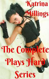 The Complete Plays Hard Series