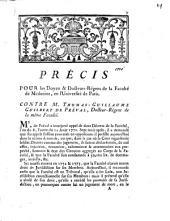 Précis pour les Doyen & Docteurs-Régens de la Faculté de Médecine, en l'Université de Paris. Contre Thomas-Guillaume Gilbert de Préval , docteur-régente de la même Faculté ...