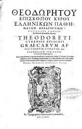 Theodōrētu episkopu Kyru hellēnikōn pathēmatōn therapeutikē