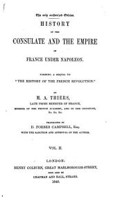 """History of the Consulate and the Empire of France Under Napoleon: Forming a Sequel to """"The History of the French Revolution""""."""