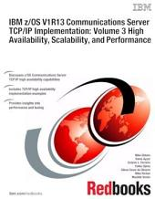 IBM z/OS V1R13 Communications Server TCP/IP Implementation: Volume 3 High Availability, Scalability, and Performance: Volume 3
