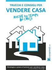 Trucchi e consigli per vendere casa anche in tempi di crisi