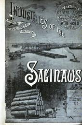 Industries of the Saginaws: Historical, Descriptive and Statistical ...