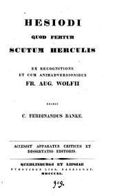 Hesiodi quod fertur Scutum Herculis, ex recogn. et cum animadversionibus F.A. Wolfii ed. C.F. Ranke. Accessit apparatus criticus et dissertatio editoris
