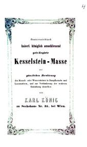 Österreichisch kaiserl. königlich ausschliessend privilegirte Kesselstein-Masse zur gänzlichen Zerstörung des Kessel- oder Wassersteines in Dampfkesseln und Locomotiven, und zur Verhinderung der weiteren Entstehung desselben