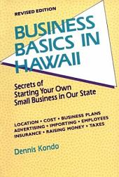 Business Basics in Hawaii: Secrets of Starting Your Own Small Business in Our State