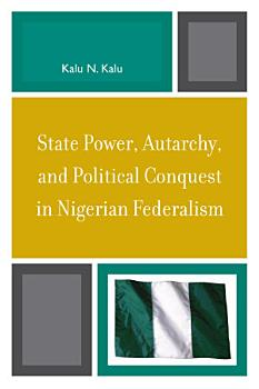 State Power  Autarchy  and Political Conquest in Nigerian Federalism PDF