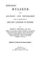 Edwards' Hygiene, with Anatomy and Physiology: Being an Amplification of Edwards' Catechism of Hygiene