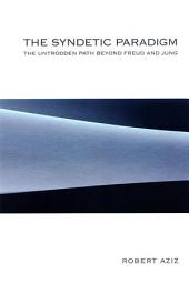 Syndetic Paradigm, The: The Untrodden Path Beyond Freud and Jung