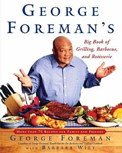 George Foreman s Big Book of Grilling  Barbecue  and Rotisserie Book