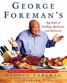 George Foreman S Big Book Of Grilling  Barbecue  And Rotisserie