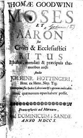 T. Goodwini Moses et Aaron, seu civiles et ecclesiastici ritus illustrati, emendati et præcipuis thematibus aucti studio J. H. Hottingeri, etc
