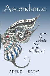 Ascendance: How to Unlock Your Inner Intelligence