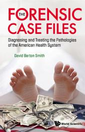 Forensic Case Files, The: Diagnosing And Treating The Pathologies Of The American Health System