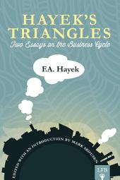 Hayek's Triangles: Two Essays On The Business Cycle