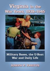 Virginia in the War Years, 1938-1945: Military Bases, the U-Boat War and Daily Life