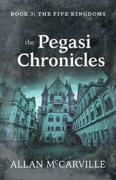 The Pegasi Chronicles: Book 3: The Five Kingdoms