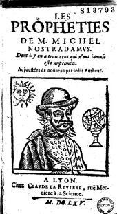 Les Propheties de M. Michel Nostradamus dont il y en a trois cens qui n'ont iamais esté imprimées: suivi de Les Propheties de M. Michel Nostradamus.Centuries VII. IX. X. Qui n'ont iamais esté imprimées